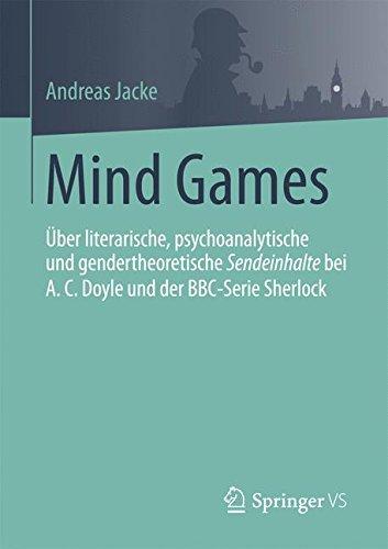 Mind Games: Über literarische, psychoanalytische und gendertheoretische Sendeinhalte bei A.C.Doyle und der BBC-Serie Sherlock (Bbc-videos)