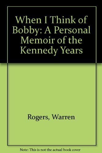 When I Think of Bobby: A Personal Memoir of the Kennedy Years
