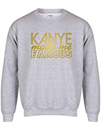 Kanye Made Me Famous - Unisex Fit Sweater - Fun Slogan Jumper