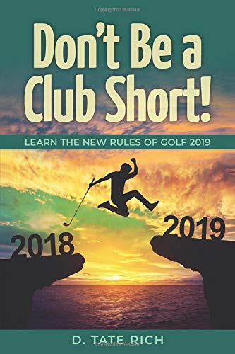 DON'T BE A CLUB SHORT!: Learn the New Rules of Golf 2019 por D. Tate Rich