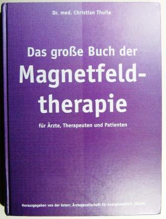 Das große Buch der Magnetfeldtherapie für Ärzte, Therapeuten und Patienten