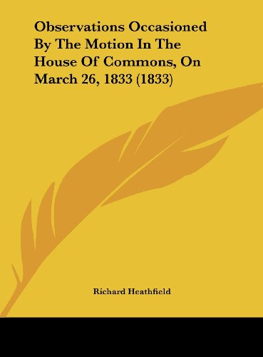 Observations Occasioned By The Motion In The House Of Commons, On March 26, 1833 (1833)