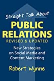 Straight Talk About Public Relations, Revised and Updated: New Strategies on Social Media and  Content Marketing (English Edition)