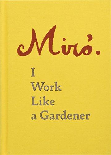 Joan Miro: I Work Like a Gardener par Joan Miro