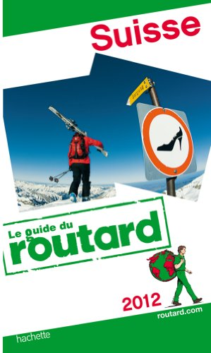 Guide du Routard Suisse 2012 par Collectif