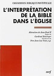 L'Interprétation de la Bible dans l'Eglise : Allocution de sa Sainteté le pape Jean-Paul II et document de la Commission biblique pontificale