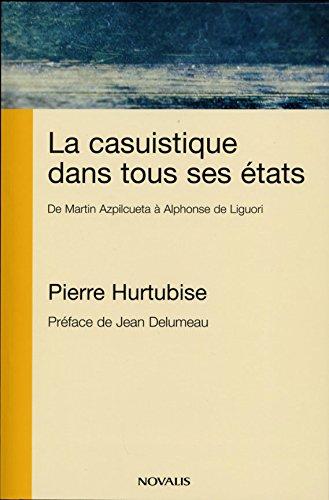 La casuistique dans tous ses états : De Martin Azpilcueta à Alphonse de Liguori par Pierre Hurtubise