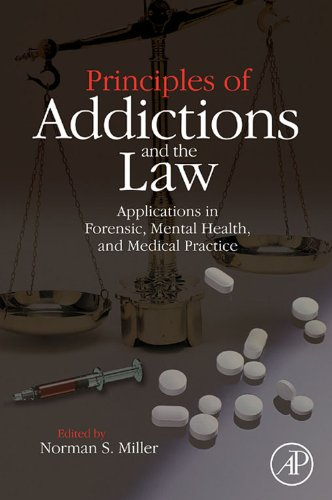 Principles Of Addictions And The Law: Applications In Forensic, Mental Health, And Medical Practice por Norman S. Miller epub