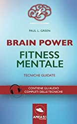 Brain Power. Fitness Mentale: Tecniche Guidate
