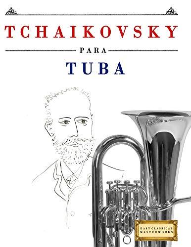 Tchaikovsky para Tuba: 10 Piezas Fáciles para Tuba Libro para Principiantes por E. C. Masterworks