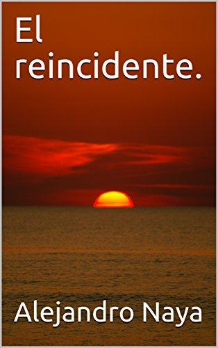 El reincidente. por Alejandro Naya