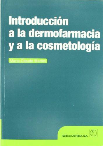 Introducción a la dermofarmacia y a la cosmetología por Marie-Claude Martini