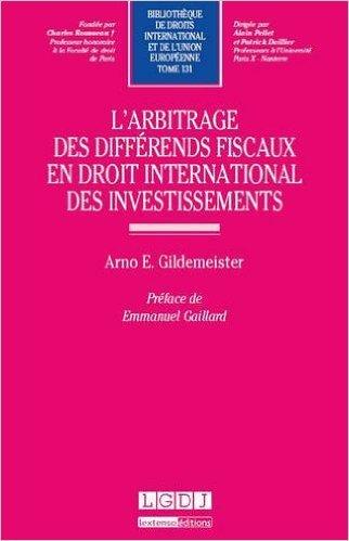 L'arbitrage des diffrends fiscaux en droit international des investissements. Tome 131 de Arno E. Gildemeister ( 22 octobre 2013 )