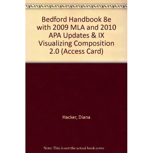 Bedford Handbook 8e with 2009 MLA and 2010 APA Updates & IX Visualizing Composition 2.0 (Access Card) by Diana Hacker (2012-05-02)