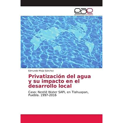 Privatización del agua y su impacto en el desarrollo local: Caso: Nestlé Water SAPI, en Tlahuapan, Puebla. 1997-2016