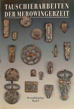Tauschierarbeiten der Merowingerzeit: Kunst und Technik (Bestandskataloge des Museums für Vor- und Frühgeschichte)