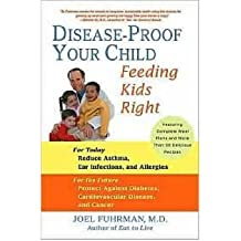 [(Disease-Proof Your Child: Feeding Kids Right)] [Author: Joel Fuhrman] published on (September, 2006)
