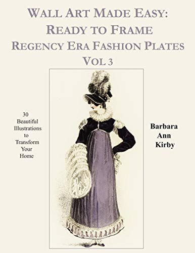 Kostüm Regency - Wall Art Made Easy: Ready to Frame Regency Era Fashion Plates Vol 3: 30 Beautiful Illustrations to Transform Your Home