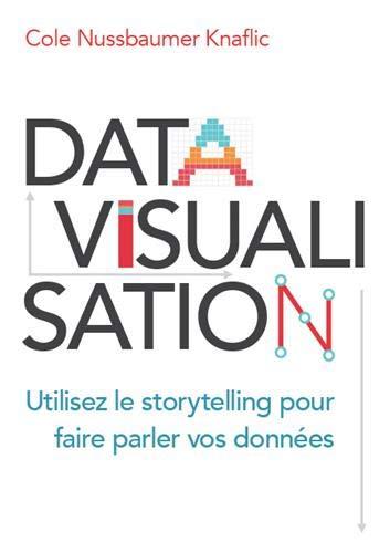 Datavisualisation : Utilisez le storytelling pour faire parler vos données par  Cole Nussbaumer Knaflic