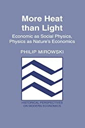 More Heat than Light: Economics as Social Physics, Physics as Nature's Economics (Historical Perspectives on Modern Economics) by Philip Mirowski (1992-02-27)