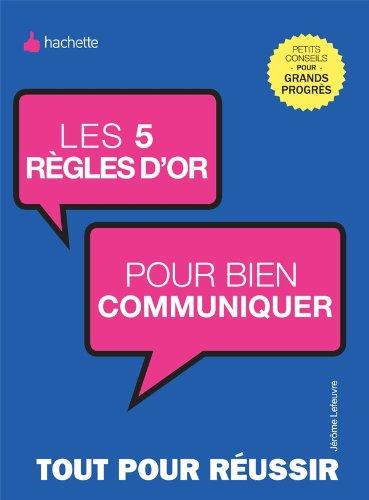 Les 5 règles d'or pour bien communiquer par Jérôme Lefeuvre
