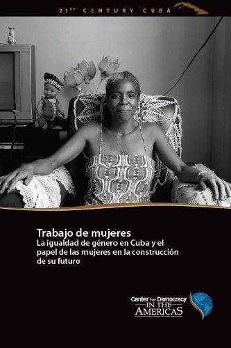 Trabajo de mujeres La igualdad de género en Cuba y el papel de las mujeres en la construcción de su futuro (Cuba en el Siglo XXI n 3)