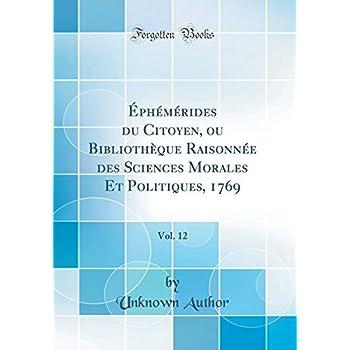 Éphémérides Du Citoyen, Ou Bibliothèque Raisonnée Des Sciences Morales Et Politiques, 1769, Vol. 12 (Classic Reprint)