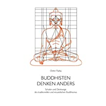 Buddhisten denken anders: Schulen und Denkwege des traditionellen und neuzeitlichen Buddhismus