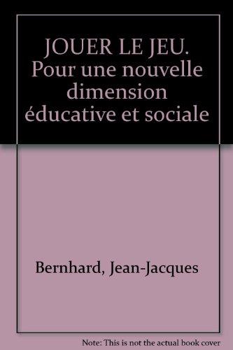 JOUER LE JEU. Pour une nouvelle dimension éducative et sociale par Jean-Jacques Bernhard