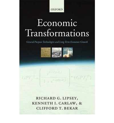 [(Economic Transformations: General Purpose Technologies and Long Term Economic Growth )] [Author: Richard G. Lipsey] [Jan-2006]