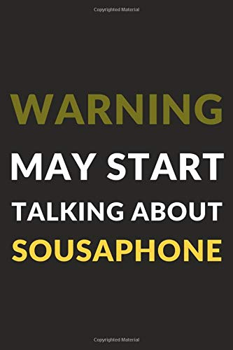 """Warning May Start Talking About Sousaphone: Sousaphone Journal Notebook to Write Down Things, Take Notes, Record Plans or Keep Track of Habits (6\"""" x 9\"""" - 120 Pages)"""