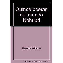 Quince poetas del mundo Nahuatl  / Fifteen Poets of the Nahuatl World