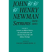 John Henry Newman Sermons 1824-1843: Volume II: Sermons on Biblical History, Sin and Justification, the Christian Way of Life, and Biblical Theology: ... Way of Life and Biblical Theology Vol 2
