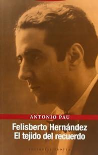 Felisberto Hernández: El tejido del recuerdo par Antonio Pau