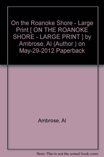 [On the Roanoke Shore - Large Print [ ON THE ROANOKE SHORE - LARGE PRINT ] By Ambrose, Al ( Author )May-29-2012 Paperback
