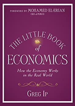 The Little Book of Economics: How the Economy Works in the Real World (Little Books. Big Profits) by [Ip, Greg]