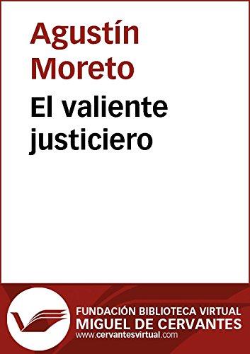 El valiente justiciero (Biblioteca Virtual Miguel de Cervantes) por Agustín Moreto