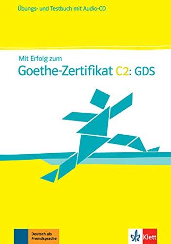 Mit Erfolg zum Goethe-Zertifikat C2: GDS: Übungs- und Testbuch + Audio-CD