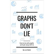 Graphs Don't Lie: How to Lie with Graphs and Get Away With It… (Bite-Size Stats Series Book 2) (English Edition)