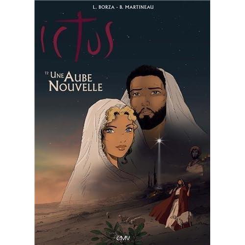 Une aube nouvelle T2 - ICTUS. L´EVANGILE TEL QU´IL M´A ETE REVELE EN BD