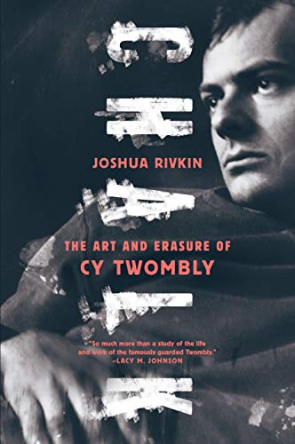 Chalk: The Art and Erasure of Cy Twombly por Joshua Rivkin