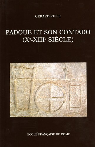 Padoue et son cantado (Xe-XIIIe siècle). : Société et pouvoirs