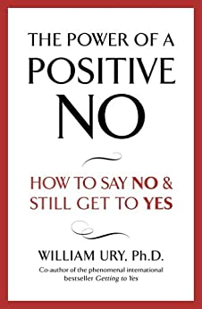 The Power of A Positive No (English Edition) von [Ury, William]