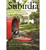 [ Welcome to Subirdia: Sharing Our Neighborhoods with Wrens, Robins, Woodpeckers, and Other Wildlife By ( Author ) Sep-2014 Hardcover