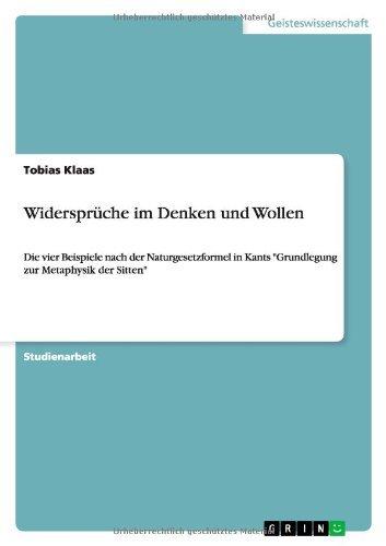 """Widersprüche im Denken und Wollen: Die vier Beispiele nach der Naturgesetzformel in Kants \""""Grundlegung zur Metaphysik der Sitten\"""""""