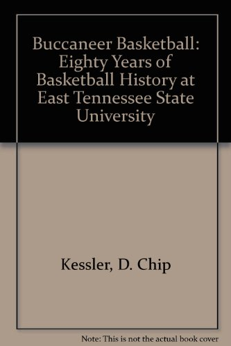 Buccaneer Basketball: Eighty Years of Basketball History at East Tennessee State University por D. Chip Kessler