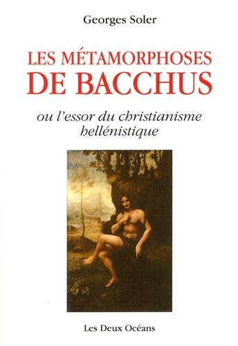 Les métamorphoses de Bacchus ou l'essor du christianisme hellénistique par Georges Soler