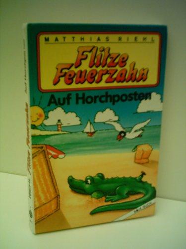 Matthias Riehl: Flitze Feuerzahn - Auf Horchposten