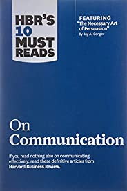HBR's 10 Must Reads: On Communication (Harvard Business Review Must Re