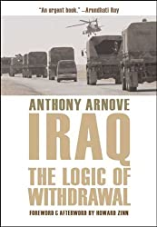 Iraq: The Logic of Withdrawal by Anthony Arnove (2006-04-18)